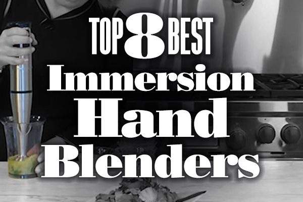 Top 8 Best Immersion Hand Blenders