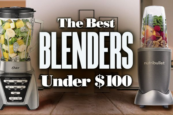 The Best Blenders Under $100