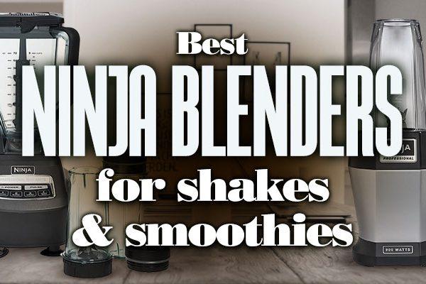 Best Ninja Blenders for Shakes, Smoothies, and Frozen Blending