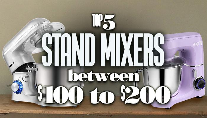 Top5StandMixersBetween100USDTo200USD