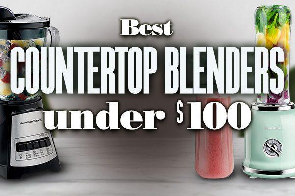 Best Countertop Blenders Under $100