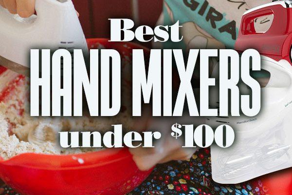Best Hand Mixers Under $100