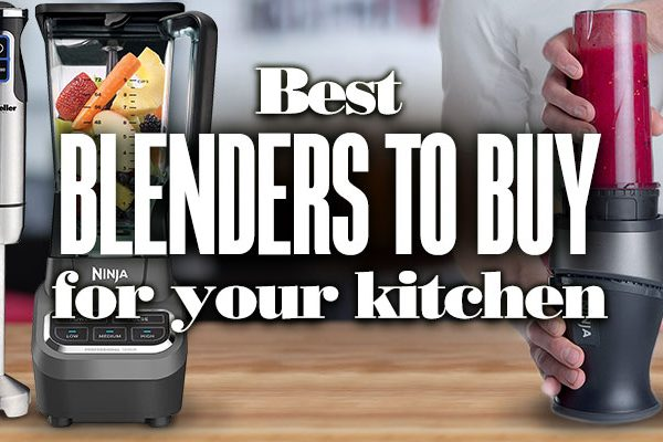 Best Blenders To Buy For Your Kitchen